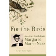 For the Birds : American Ornithologist Margaret Morse Nice