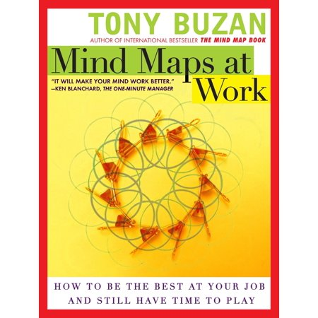 Mind Maps at Work : How to Be the Best at Your Job and Still Have Time to