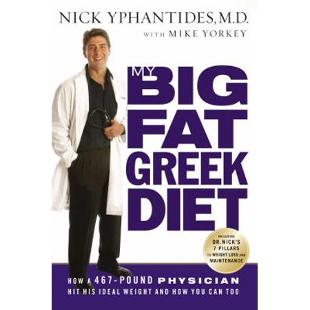 My Big Fat Greek Diet : How a 467-Pound Physician Hit His Ideal Weight and How You Can (My Big Fat Diet Show 14 Day Plan)