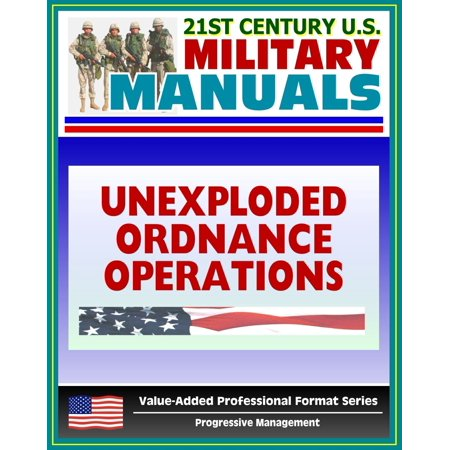21st Century U.S. Military Manuals: Multiservice Procedures for Unexploded Ordnance Operations (FM 3-100.38) UXO, UXB, Unexploded Bombs (Value-Added Professional Format Series) -