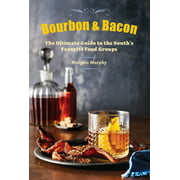 Bourbon & Bacon : The Ultimate Guide to the South's Favorite Foods