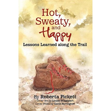 (Hot, Sweaty and Happy : Lessons Learned Along the Trail)