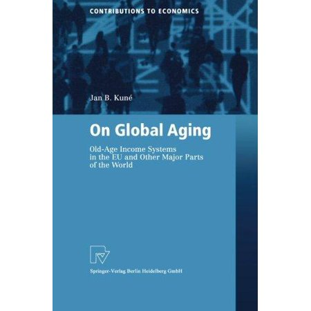 On Global Aging  Old Age Income Systems In The Eu And Other Major Parts Of The World