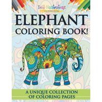 Elephant Coloring Book! A Unique Collection Of Coloring Pages (Paperback)
