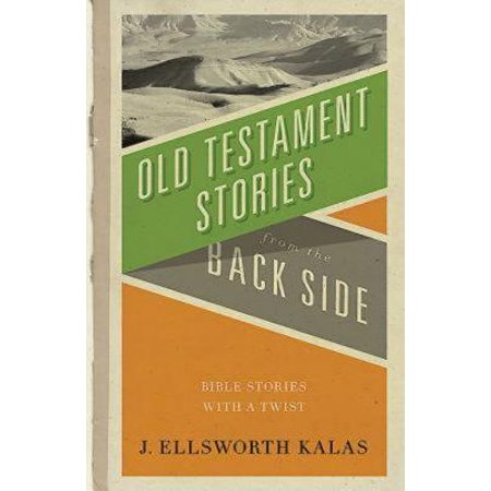 Old Testament Stories from the Back Side : Bible Stories with a
