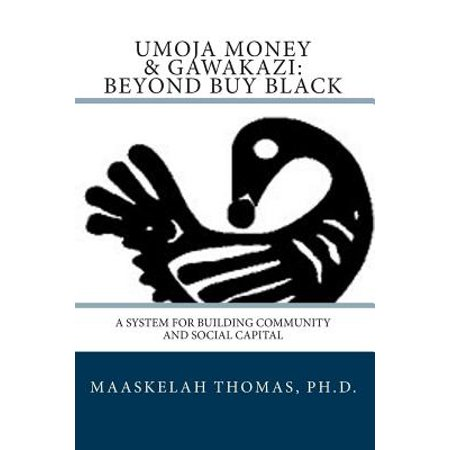 Umoja Money And Gawakazi Beyond Buy Black  A System For Building Community And Social Capital