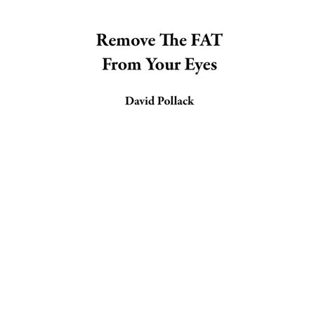 Remove The FAT From Your Eyes - eBook