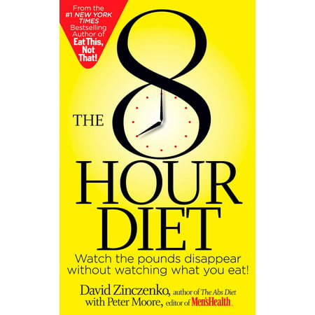 The 8-Hour Diet : Watch the Pounds Disappear Without Watching What You