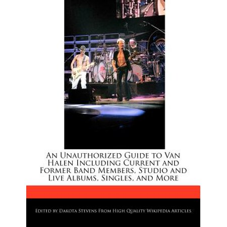 An Unauthorized Guide to Van Halen Including Current and Former Band Members, Studio and Live Albums, Singles,... by
