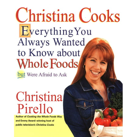 Christina Cooks : Everything You Always Wanted to Know About Whole Foods But Were Afraid to