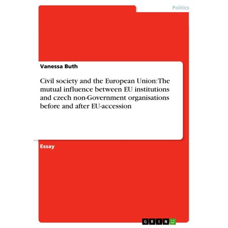 Civil society and the European Union: The mutual influence between EU institutions and czech non-Government organisations before and after EU-accession -
