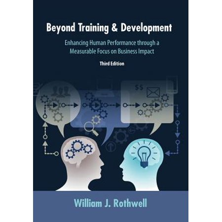 Beyond Training and Development, 3rd Edition : Enhancing Human Performance Through a Measurable Focus on Business