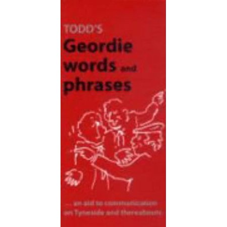 Todd's Geordie Words and Phrases : An Aid to Communication on Tyneside and - Communication Aid