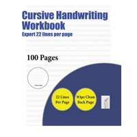 Cursive Handwriting Workbook: Cursive Handwriting Workbook (Expert 22 lines per page): A handwriting and cursive writing book with 100 pages of extra large 8.5 by 11.0 inch writing practise pages. Thi