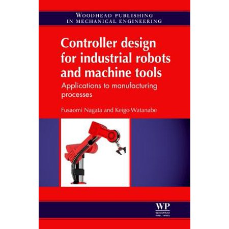 Robot Servo Controller (Controller Design for Industrial Robots and Machine Tools : Applications to Manufacturing Processes )