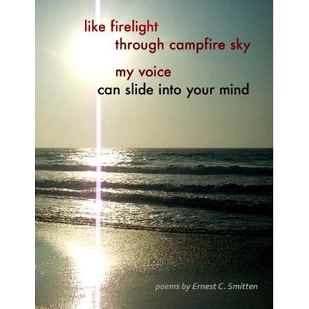 Like Firelight Through Campfire Sky My Voice Can Slide Into Your Mind -