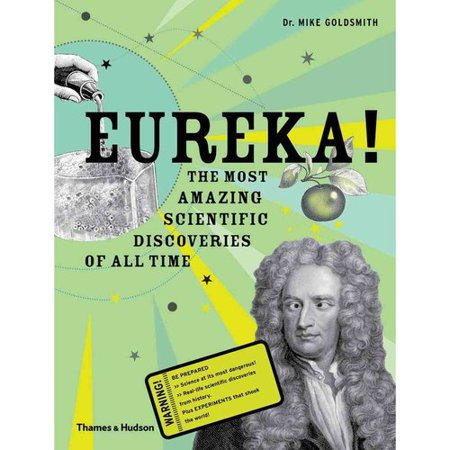 Eureka!: The Most Amazing Scientific Discoveries of All ...