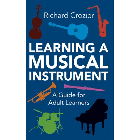 Learning a Musical Instrument : A Guide for Adult (Best Musical Instrument To Learn For Adults)