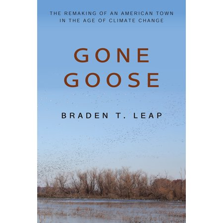 Gone Goose : The Remaking of an American Town in the Age of Climate