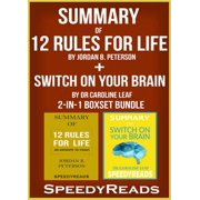 Summary of 12 Rules for Life: An Antidote to Chaos by Jordan B. Peterson + Summary of Switch On Your Brain by Dr Caroline Leaf 2-in-1 Boxset Bundle - eBook