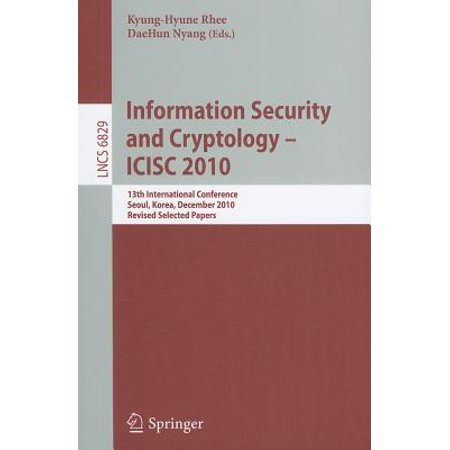Information Security and Cryptology - ICISC 2010 : 13th International Conference, Seoul, Korea, December 1-3, 2010, Revised Selected