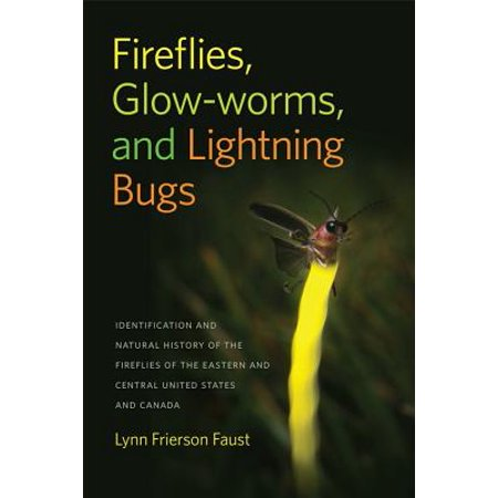 Fireflies, Glow-Worms, and Lightning Bugs : Identification and Natural History of the Fireflies of the Eastern and Central United States and