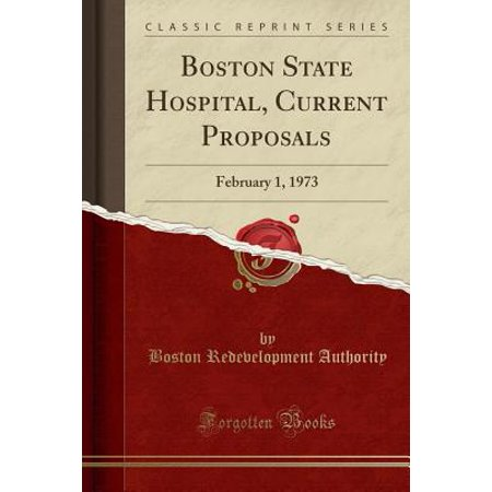 Boston State Hospital, Current Proposals: February 1, 1973 (Classic Reprint) (Paperback)