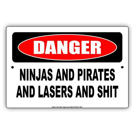Danger Ninjas And Pirates And Laser And S*** Funny Gags Joke Humour Alert Metal Aluminum Sign (Danger Ninjas And Pirates And Lasers Sign)