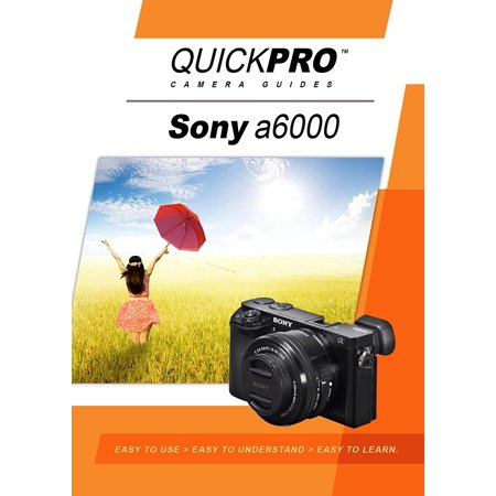 - Sony a6000 Instructional DVD by QuickPro Camera Guides