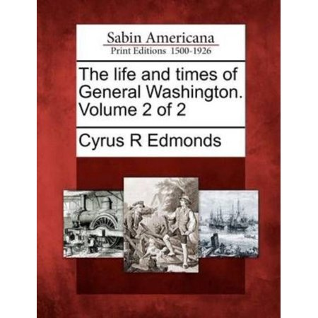 The Life And Times Of General Washington  Volume 2 Of 2 By Cyrus R  Edmonds