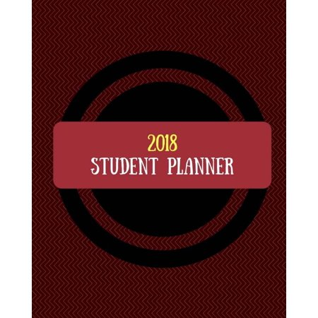 2018 Student Planner: Daily, Weekly and Monthly Planner for College, University and High School)