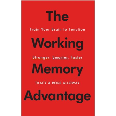 Memories Train (The Working Memory Advantage : Train Your Brain to Function Stronger, Smarter, Faster )