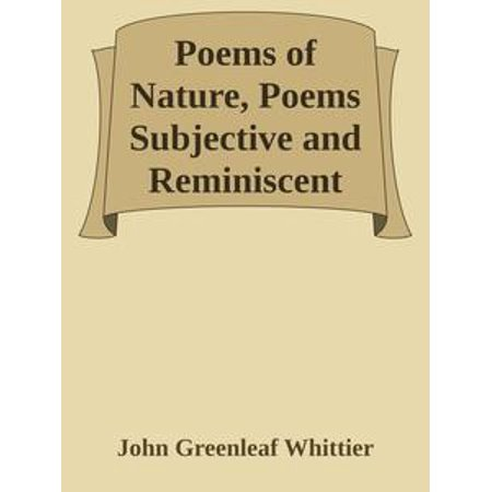 Poems of Nature, Poems Subjective and Reminiscent and Religious Poems, Complete / Volume II of The Works of John Greenleaf Whittier -