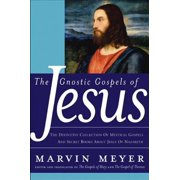 The Gnostic Gospels of Jesus : The Definitive Collection of Mystical Gospels and Secret Books about Jesus of Nazareth