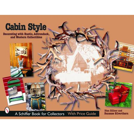 Cabin Style : Decorating with Rustic, Adirondack, and Western Collectibles