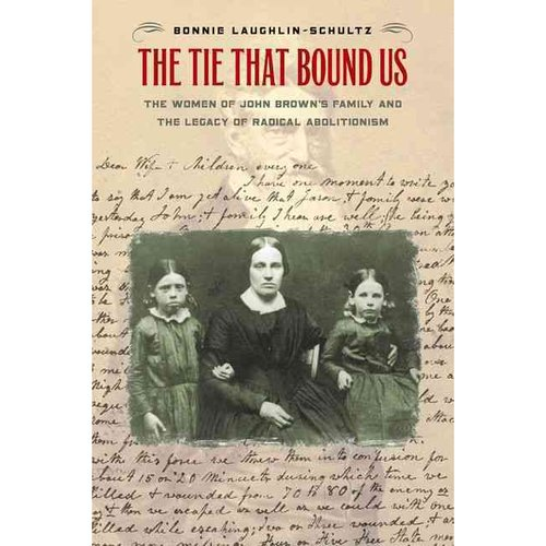 The Tie That Bound Us: The Women of John Brown's Family and the Legacy of Radical Abolitionism