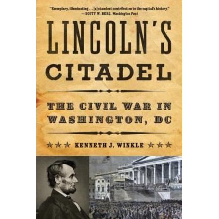 Lincolns Citadel  The Civil War In Washington  Dc