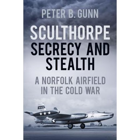 Sculthorpe Secrecy and Stealth : Norfolk Airfield in the Cold (Best Schools In Norfolk)