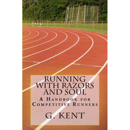 Running with Razors and Soul : A Handbook for Competitive (Runners Handbook)