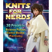 Knits for Nerds : 30 Projects: Science Fiction, Comic Books, Fantasy