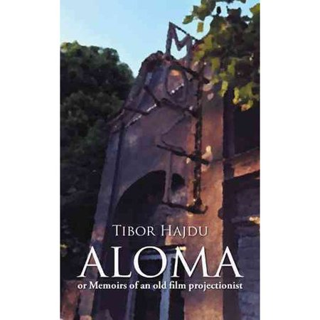 Aloma: - Or Memoirs of an Old Film Projectionist