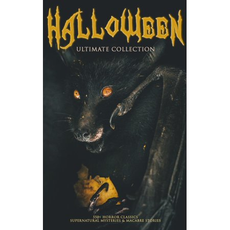 HALLOWEEN Ultimate Collection: 550+ Horror Classics, Supernatural Mysteries & Macabre Stories - eBook