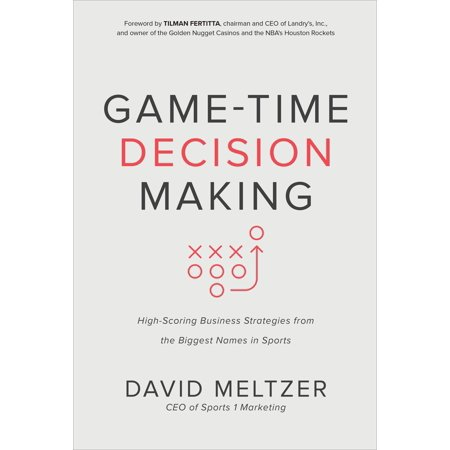 Game-Time Decision Making: High-Scoring Business Strategies from the Biggest Names in (Games Strategies And Decision Making 2nd Edition Solutions)
