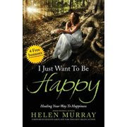 I Just Want to Be Happy : Healing Your Way to Happiness