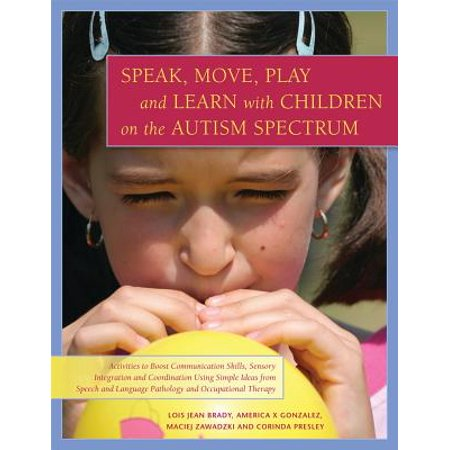 Speak, Move, Play and Learn with Children on the Autism Spectrum : Activities to Boost Communication Skills, Sensory Integration and Coordination Using Simple Ideas from Speech and Language Pathology and - Halloween Sensory Activities For Infants