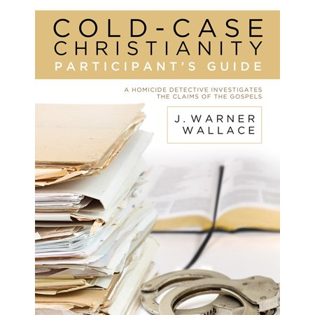 Cold-Case Christianity Participant's Guide : A Homicide Detective Investigates the Claims of the Gospels