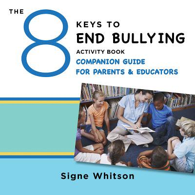 The 8 Keys to End Bullying Activity Book Companion Guide for Parents & Educators (8 Keys to Mental Health) -