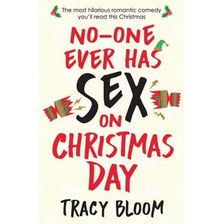 No-One Ever Has Sex on Christmas Day : The Most Hilarious Romantic Comedy You'll Read This Christmas ()