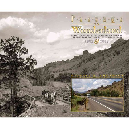 Passage To Wonderland  Rephotographing Joseph Stimsons Views Of The Cody Road To Yellowstone National Park  1903   2008