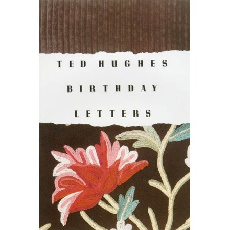 Birthday Letters : Poems (Ted Hughes Letters)